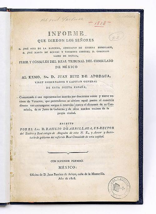 Arrillaga, Basilo de. Informe que dieron los Sres. D. José Ma. Barcena... José Ma. de Ecahabe... y G. Saenz de Sibila. México: 1818.