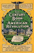 WILLIAM A. DRAKE (DATES UNKNOWN). THE CENTURY BOOK OF THE AMERICAN REVOLUTION. 1897. 20x13 inches, 50x34 cm. The Century Co., New York.