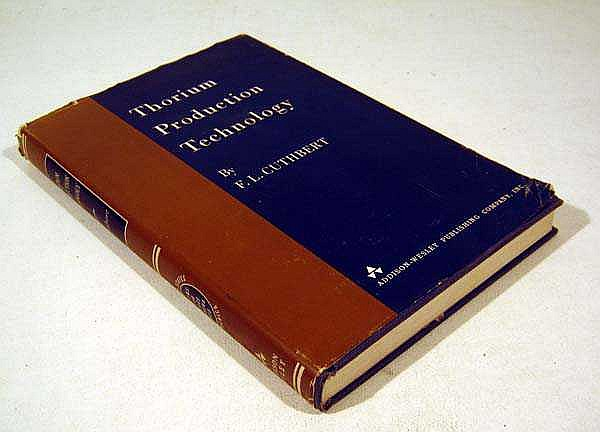 F. L. Cuthbert THORIUM PRODUCTION TECHNOLOGY 1958 First Printing Source Book US Atomic Energy Commission Physics Chemistry Mining