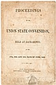 Proceedings of the Union State Convention, Held at Sacramento, on the 17th, 18th and 19th Days of June, 1863